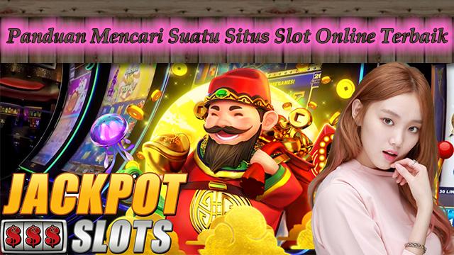 Panduan Mencari Suatu Situs Slot Online Terbaik
