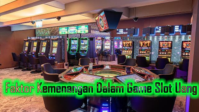 Faktor Kemenangan Dalam Game Slot Uang Asli