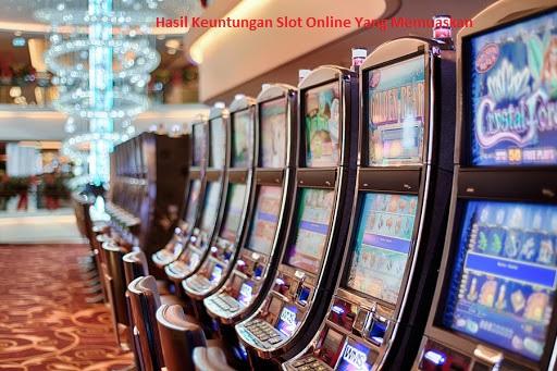 Hasil Keuntungan Slot Online Yang Memuaskan