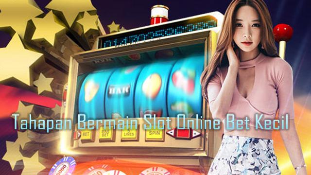 Tahapan Bermain Slot Online Bet Kecil